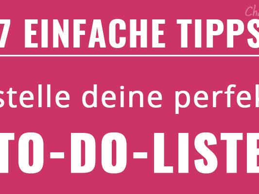Wie du mit 7 einfachen Tipps deine perfekte To-Do-Liste erstellst