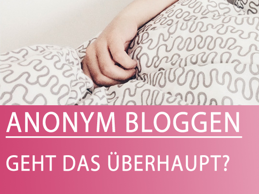 anonym bloggen wie