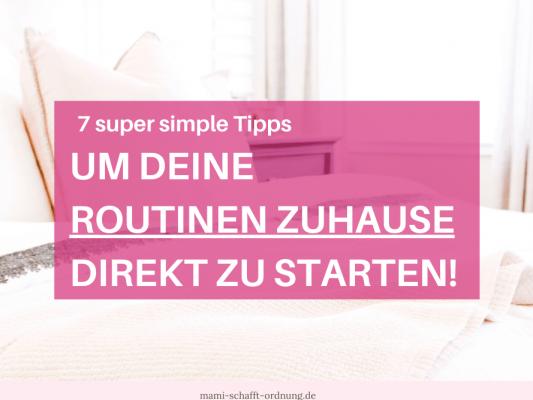 7 Tipps, mit denen du deine Routinen zuhause direkt startest